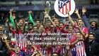 #MinutoCNN: Atlético de Madrid gana la Supercopa de Europa