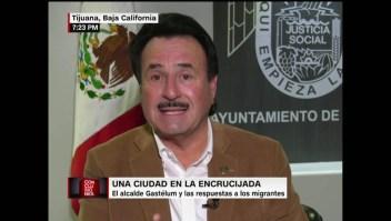 El alcalde de Tijuana se defiende de las acusaciones de xenofobia