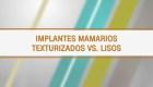 ¿Sabes por qué se usan los implantes de senos texturizados?