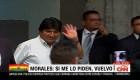Evo Morales: si me lo piden, vuelvo