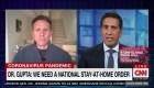 """Sanjay Gupta: """"Necesitamos una orden nacional para que todos se queden en casa"""""""