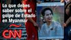 Lo que debes saber sobre el golpe de Estado en Myanmar