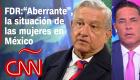 AMLO no reconoce las deudas de su gobierno con las mujeres, opinión de Fernando del Rincón